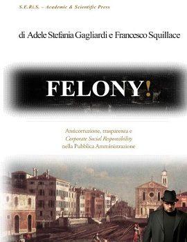 FELONY! Anticorruzione, Trasparenza e Corporate Social Responsibility nella Pubblica Amministrazione - Gagliardi A.S. e Squillace F.